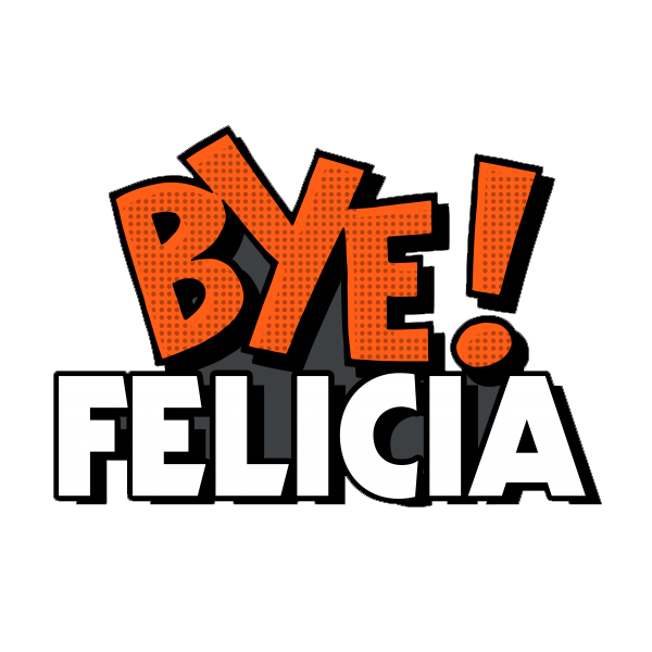 Bye Felicia Transparent PNG Image